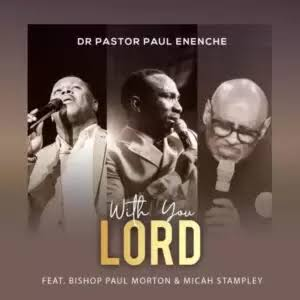 DOWNLOAD MUSIC: WITH YOU LORD | PST PAUL ENECHE FT MICAH STAMPLEY & BISHOP MORTON