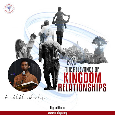 DOWNLOAD SERMON – THE RELEVANCE OF KINGDOM RELATIONSHIPS | TOBI OSHUNBIYI